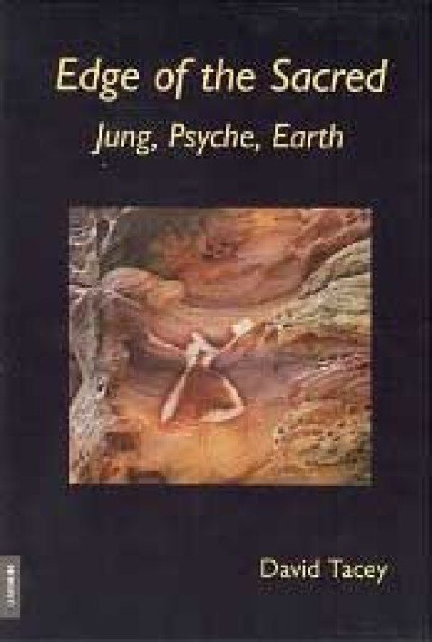 Edge of the Sacred: Jung, Psyche, Earth by David Tacey