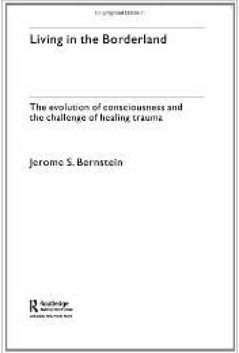 Living in the Borderland:The Evolution of Consciousness and the Challenge of Healing Trauma by Jerome Bernstein