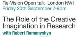 """The Role of the CreativeImagination in ResearchWe are very pleased that Robert Romanyshyn is joining us for thisevent. Chris Robertson – director of training at Re-Vision –discoveredRomanyshyn's book shortly after its publication and was delighted to find that it both resonated with and amplified the approach Chrishad been developing as part of the Re-Vision Psychotherapy training.""""In my book, The Wounded Researcher, I develop an approach to researchthat makes a case for unconscious dynamics in the endeavour and arguesfor a poetics of the research process. The procedures I describe are adaptedfrom Jung's technique of active imagination and Winnicott's ideas regardingplay. Jung's recently published Red Book demonstrates how the  process ofactive imagination opens a space to engage the figures and characters ofthe unconscious in a manner that is receptive and hospitable towards theirpresence beyond our usual ways of defining reality in terms of facts orideas. These characters, like characters on stage, inhabit an imaginal space,which the child at play inhabits. In this regard, the role of the creativeimagination in research is a way of learning how to play with thepossibilities in the work.""""In my talk I will explore the importance of reverie, negative capability andthe willing suspension of disbelief as some of the features of this approach.I will also discuss the role of imagination as a way of 'soul knowing' asdistinct from factual or conceptual knowing. In addition, I will discuss themythic pattern underlining soul research using the Orpheus/Eurydice storyas a context. I will conclude with a few remarks about the implications ofthis approach for writing –how does one write in the dark light betweenreason and dream? –and for ethics –how might recognition ofunconscious dynamics in the research process challenge the conclusionswe draw from that research?  """"My talk is designed for those who are interested in the role of theimagination in the contexts not only of resear"""