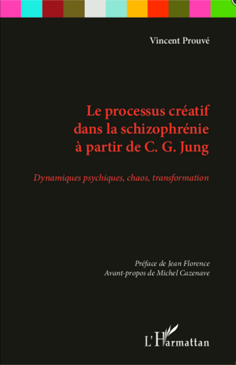 The creative processes in schizophrenia from C. G. Jung, psychic dynamics, chaos, transformation by Vincent Prouvé