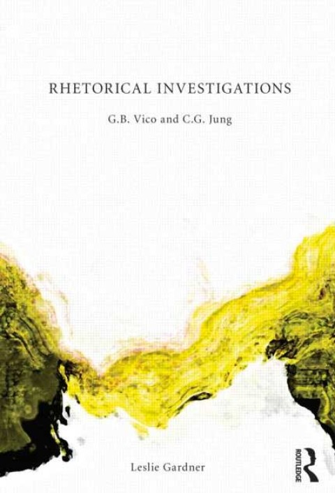 Rhetorical Investigations G. B. Vico and C. G. Jung By Leslie Gardner, Director, Artellus Limited, UK
