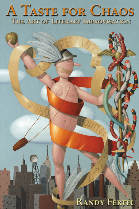 New book by Randy Fertel – A Taste for Chaos: The Art of Literary Improvisation