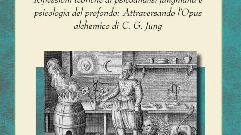 New Book: Alchimia Junghiana: Riflessioni teoriche di psicoanalisi junghiana e psicologia del profondo: Attraversando l'Opus Alchemico di C. G. Jung