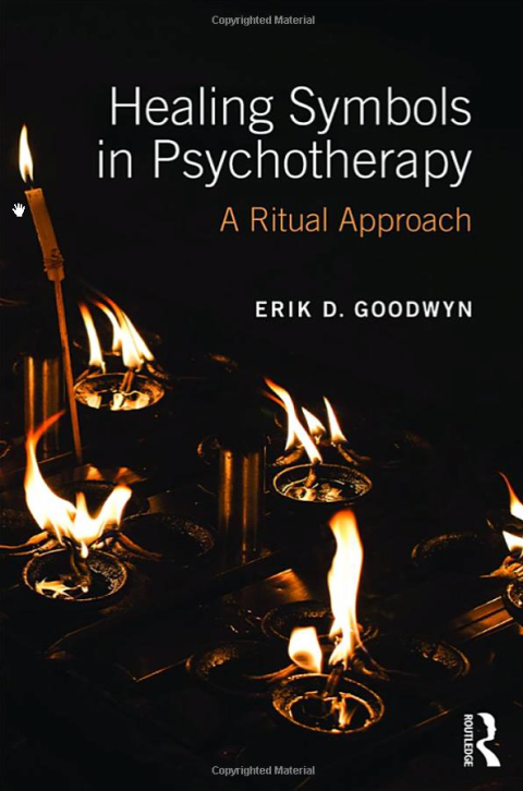 Healing Symbols in Psychotherapy: A Ritual Approach by Erik D. Goodwyn