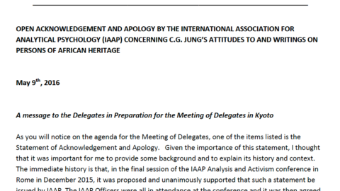 OPEN ACKNOWLEDGEMENT AND APOLOGY BY THE INTERNATIONAL ASSOCIATION FOR ANALYTICAL PSYCHOLOGY (IAAP) CONCERNING C.G. JUNG'S ATTITUDES TO AND WRITINGS ON PERSONS OF AFRICAN HERITAGE.