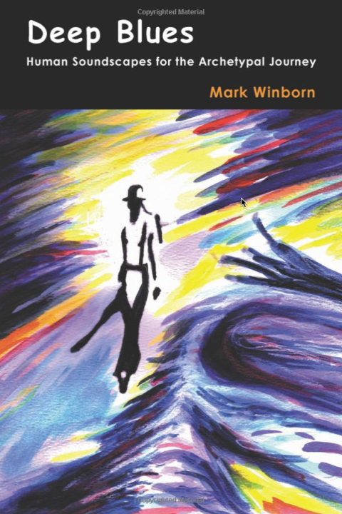 Deep Blues: Human Soundscapes for the Archetypal Journey by Mark Winborn