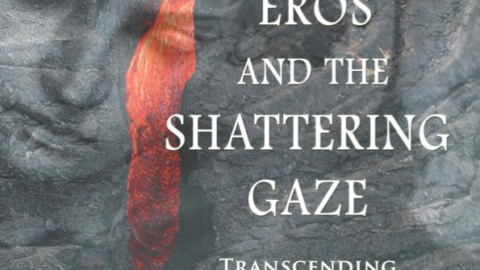Eros and the Shattering Gaze–Transcending Narcissism (Fisher King Press, 2011)