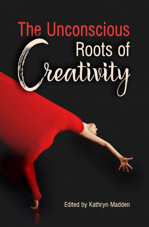 New Book: The Unconscious Roots of Creativity edited by Kathryn Madden