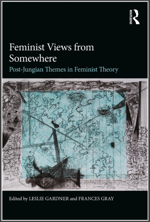 New Book: Feminist Views from Somewhere Post-Jungian Themes in Feminist Theory