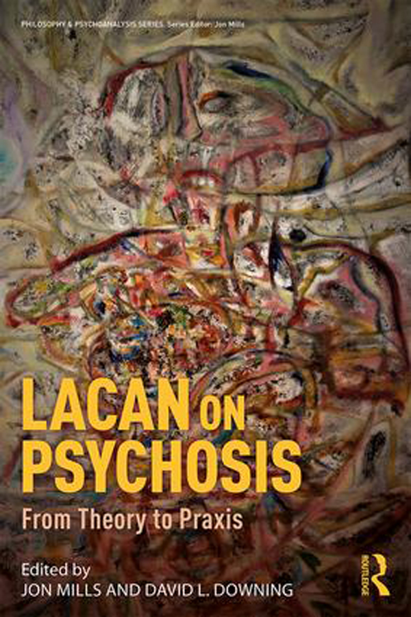 Lacan on Psychosis: From Theory to Praxis (Philosophy and Psychoanalysis) Paperback – 8 Oct 2018 by Jon Mills (Editor), David L. Downing (Editor)